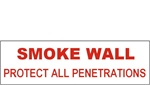SMOKE WALL, PROTECT ALL PENETRATIONS Sign, 4 X 12 Vinyl Adhesive