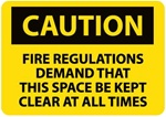 Caution Fire Regulations Demand That This Space Be Kept Clear At All Times Sign, Choose 10 X 14, Self Adhesive Vinyl, Plastic or Aluminum.