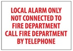 LOCAL ALARM ONLY NOT CONNECTED TO FIRE DEPARTMENT Sign 7 X 10 - Choose from Self Adhesive Vinyl or Plastic