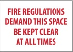 FIRE REGULATIONS DEMAND THIS SPACE BE KEPT CLEAR AT ALL TIMES Sign, 7 X 10 - Choose from Self Adhesive Vinyl or Plastic