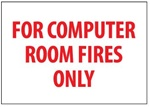 FOR COMPUTER ROOM FIRES ONLY Sign, 7 X 10 Pressure Sensitive