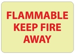 FLAMMABLE KEEP FIRE AWAY Glow in the Dark Signs - 10 X 14 - Pressure Sensitive Vinyl or Rigid Plastic