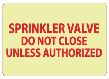 Glow in the Dark SPRINKLER VALVE DO NOT CLOSE UNLESS AUTHORIZED Sign - 10 X 14 - Pressure Sensitive Vinyl or Rigid Plastic