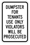 DUMPSTER FOR TENANTS USE ONLY VIOLATORS WILL BE PROSECUTED Sign - 12 X 18 – Reflective .080 Aluminum, visible day or night. Top and Bottom mounting holes.