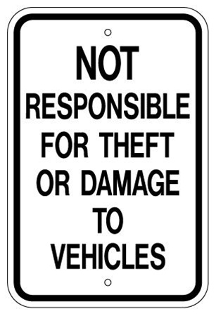 NOT RESPONSIBLE FOR THEFT OR DAMAGE TO VEHICLES Sign - 12 X 18 – Reflective .080 Aluminum, visible day or night. Top and Bottom mounting holes.