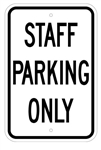 STAFF PARKING ONLY Signs - 12 X 18 – Reflective .080 Aluminum, visible day or night. Top and Bottom mounting holes.