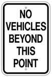 NO VEHICLES BEYOND THIS POINT Traffic Sign - 12 X 18 – Reflective .080 Aluminum, visible day or night. Top and Bottom mounting holes.