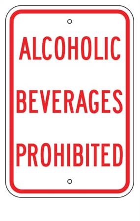 ALCOHOLIC BEVERAGES PROHIBITED Sign - 12 X 18 – Reflective .080 Aluminum, visible day or night. Top and Bottom mounting holes.