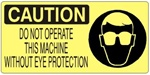 CAUTION DO NOT OPERATE THIS MACHINE WITHOUT EYE PROTECTION (Picto) Sign, Choose from 5 X 12 or 7 X 17 Pressure Sensitive Vinyl, Plastic or Aluminum.