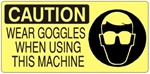 CAUTION WEAR GOGGLES WHEN USING THIS MACHINE (w/graphic) Sign, Choose from 5 X 12 or 7 X 17 Pressure Sensitive Vinyl, Plastic or Aluminum.
