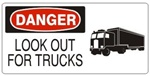 DANGER LOOK OUT FOR TRUCKS (w/graphic) Sign, Choose from 5 X 12 or 7 X 17 Pressure Sensitive Vinyl, Plastic or Aluminum.