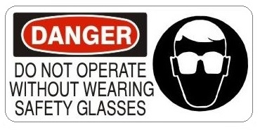 DANGER DO NOT OPERATE WITHOUT WEARING SAFETY GLASSES (w/graphic) Sign, Choose from 5 X 12 or 7 X 17 Pressure Sensitive Vinyl, Plastic or Aluminum.