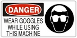 DANGER WEAR GOGGLES WHILE USING THIS MACHINE (w/graphic) Sign, Choose from 5 X 12 or 7 X 17 Pressure Sensitive Vinyl, Plastic or Aluminum.