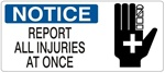 NOTICE REPORT ALL INJURIES AT ONCE (Picto) Sign, Choose from 5 X 12 or 7 X 17 Pressure Sensitive Vinyl, Plastic or Aluminum.