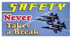 Safety Never Takes a Break, Banners and Posters, Choose from 6 sizes