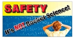 Safety It's Not Rocket Science, Safety Banners and Posters, Choose from 6 sizes