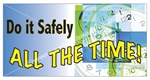 Do It Safely All The Time, Safety Banners and Posters, Choose from 6 sizes