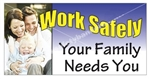 Work Safely Your Family Needs You, Safety Banners and Posters, Choose from 6 sizes