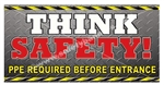 Think Safety! Personal Protection Equipment Required Before Entrance, Safety Banners and Posters, Choose from 6 sizes