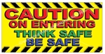 Caution on Entering, Think Safe, Be Safe, Safety Banners and Posters, Choose from 6 sizes