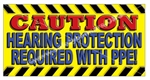 Caution Hearing Protection Required With PPE! Safety Banners and Posters, Choose from 6 sizes