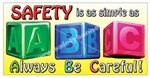 Simple as ABC Always Be Careful, Safety Banners and Posters, Choose from 6 sizes