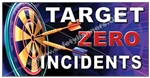 Target Zero Incidents, Safety Banners and Posters, Choose from 6 sizes