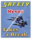 Vertical, Safety Never Takes A Break Banners and Posters, Choose from 4 sizes plus 6 different size posters