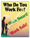Who Do You Work For? Work Smart! Work Safe! Vertical Safety Banners and Posters, Choose from 4 sizes plus 6 different size posters