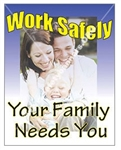Vertical, Work Safely, Your Family Needs You, Safety Banners and Posters, Choose from 4 sizes plus 6 different size posters