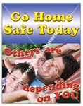 Vertical, Go Home Safe Today, Others Are Depending On You, Safety Banners and Posters, Choose from 4 sizes plus 6 different size posters