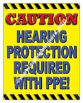 Vertical, Caution Hearing Protection Required With PPE, Safety Banners and Posters, Choose from 4 sizes plus 6 different size posters