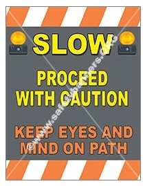 Vertical, Slow Proceed With Caution, Keep Eyes and Mind On Path, Safety Banners and Posters, Choose from 4 sizes plus 6 different size posters
