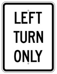 LEFT TURN ONLY Traffic Sign - 18 X 24 - Choose from Engineer Grade or High Intensity Reflective