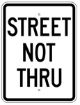 STREET NOT THRU Sign - 18 X 24 - Choose from Engineer Grade or High Intensity Reflective Aluminum.