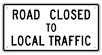 ROAD CLOSED TO LOCAL TRAFFIC Sign 60 X 30 - Choose from Engineer Grade or High Intensity Reflective Aluminum