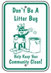 DON'T BE A LITTER BUG HELP KEEP YOUR COMMUNITY CLEAN Sign - 12 X 18 - Type I Engineer Grade Prismatic Reflective - Heavy Duty .080 Aluminum