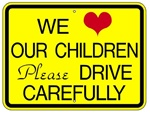 WE LOVE OUR CHILDREN PLEASE DRIVE CAREFULLY Sign - 24 X 18 - Type I Engineer Grade Prismatic Reflective – Heavy Duty .080 Aluminum