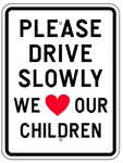 PLEASE DRIVE SLOWLY, WE LOVE OUR CHILDREN SIGN - 18 X 24 - Type I Engineer Grade Prismatic Reflective – Heavy Duty .080 Aluminum