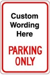 CUSTOM PARKING ONLY Sign - 12 X 18 - Engineer Grade Prismatic Reflective – Heavy Duty .080 Aluminum