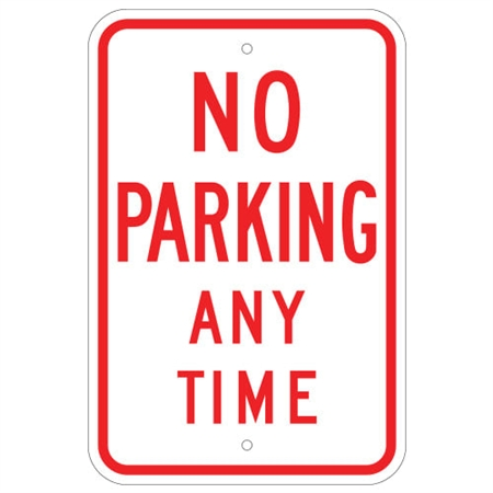 NO PARKING ANYTIME SIGN - Choose from 12 X 18 or 18 X 24 - Type I Engineer Grade Prismatic Reflective – Heavy Duty .080 Aluminum