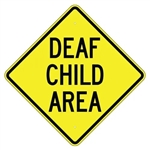 "DEAF CHILD AREA Sign - Choose 24"" X 24"", 30"" X 30"" or 36"" X 36"" Engineer Grade, High Intensity or Diamond Grade Reflective Aluminum."