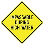 "IMPASSABLE DURING HIGH WATER Sign - Choose 24"" X 24"", 30"" X 30"" or 36"" X 36"" Engineer Grade, High Intensity or Diamond Grade Reflective Aluminum."