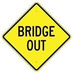 "BRIDGE OUT Sign - 24"" X 24"", 30"" X 30"" or 36"" X 36"" Engineer Grade, High Intensity or Diamond Grade Reflective Aluminum."