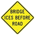 "BRIDGE ICES BEFORE ROAD Sign - 24"" X 24"", 30"" X 30"" or 36"" X 36"" Engineer Grade, High Intensity or Diamond Grade Reflective Aluminum."